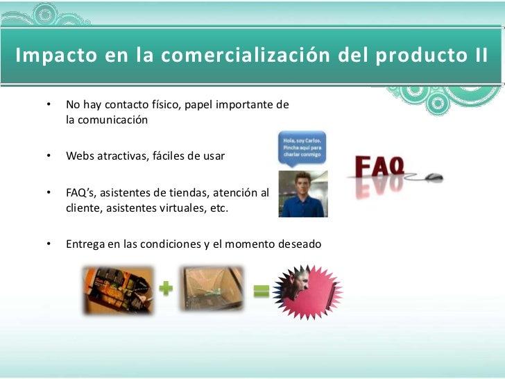 Impacto en la comercialización del producto II   •   No hay contacto físico, papel importante de       la comunicación   •...