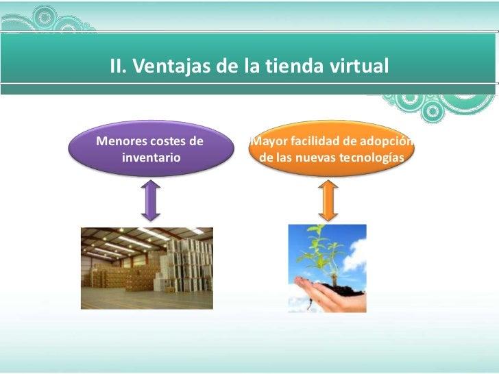 Para diapositivas mas complicada      II. Ventajas de la tienda virtual    Menores costes de   Mayor facilidad de adopción...