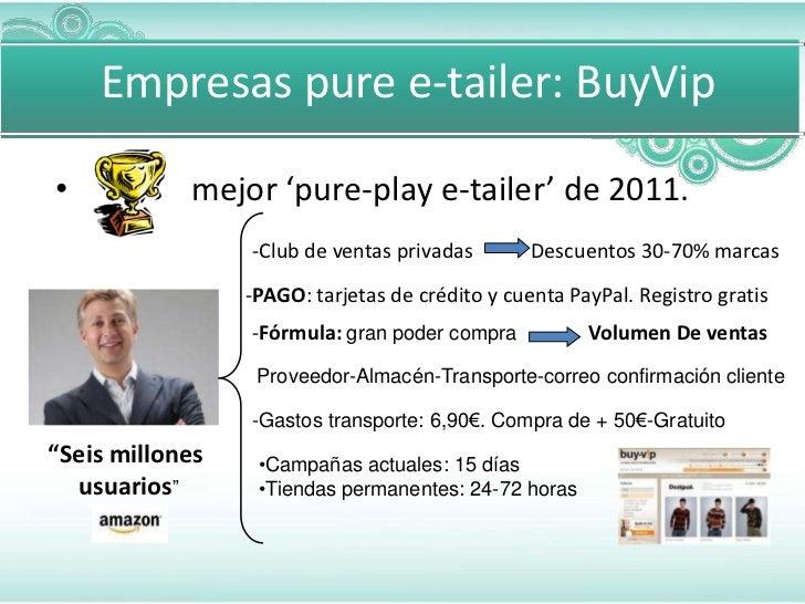 Empresas pure e-tailer: BuyVip•           mejor 'pure-play e-tailer' de 2011.                 -Club de ventas privadas    ...