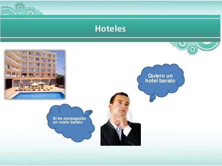 Hoteles                              Quiero un                             hotel baratoSi he conseguidoun vuelo barato