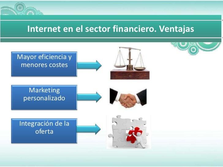 Internet en el sector financiero. VentajasMayor eficiencia y menores costes   Marketing  personalizadoIntegración de la   ...