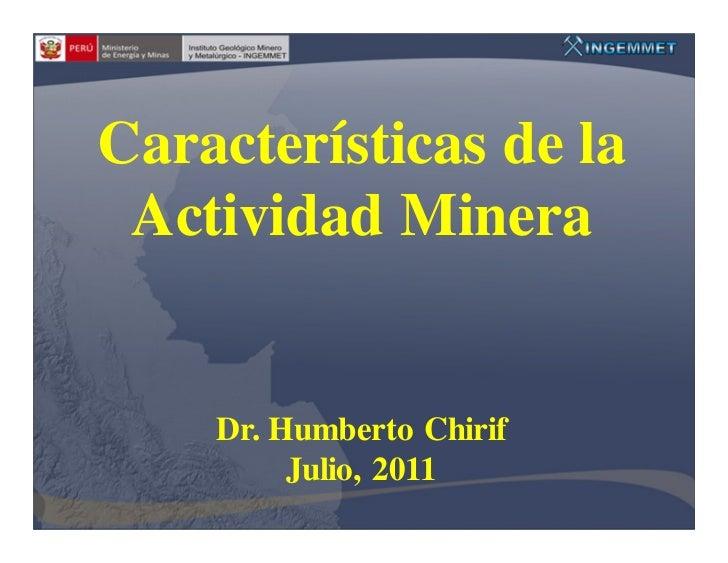 Características de la Actividad Minera    Dr. Humberto Chirif         Julio, 2011