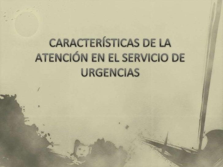 El servicio de urgencias merece especial consideración; la persona acude para ser atendida por una enfermedad de aparició...