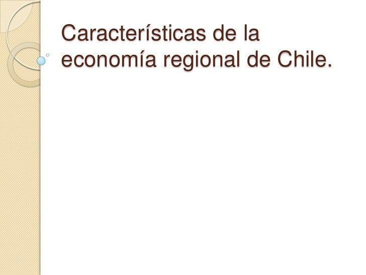 Características de laeconomía regional de Chile.