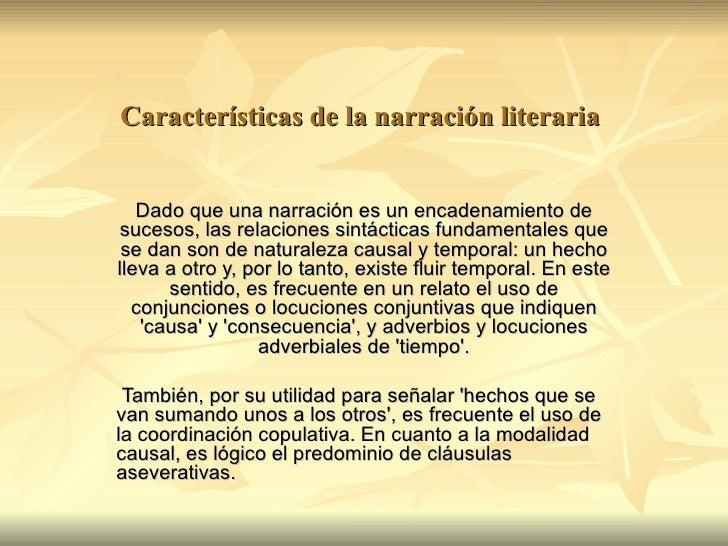 Características de la narración literaria   Dado que una narración es un encadenamiento desucesos, las relaciones sintácti...