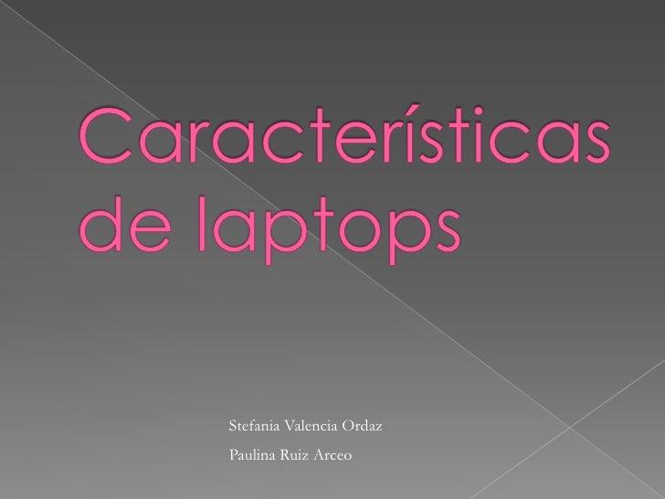 Características de laptops<br />Stefania Valencia Ordaz<br />Paulina Ruiz Arceo<br />