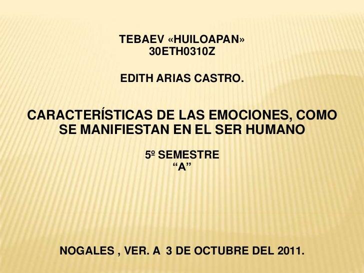 TEBAEV «HUILOAPAN»                30ETH0310Z            EDITH ARIAS CASTRO.CARACTERÍSTICAS DE LAS EMOCIONES, COMO   SE MAN...