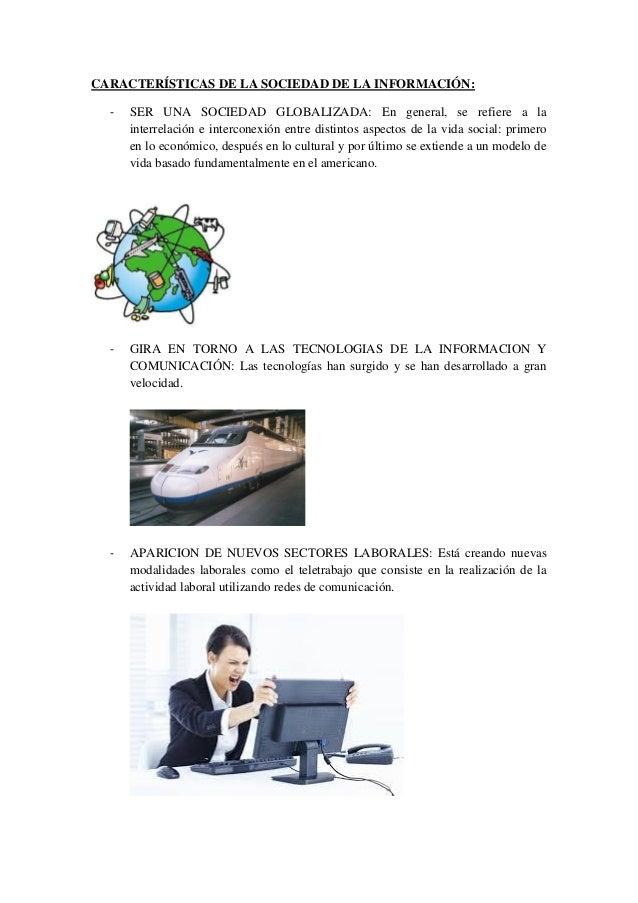 CARACTERÍSTICAS DE LA SOCIEDAD DE LA INFORMACIÓN:  -   SER UNA SOCIEDAD GLOBALIZADA: En general, se refiere a la      inte...
