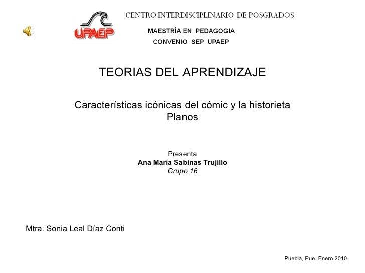 TEORIAS DEL APRENDIZAJE Características icónicas del cómic y la historieta Planos Presenta Ana María Sabinas Trujillo Grup...