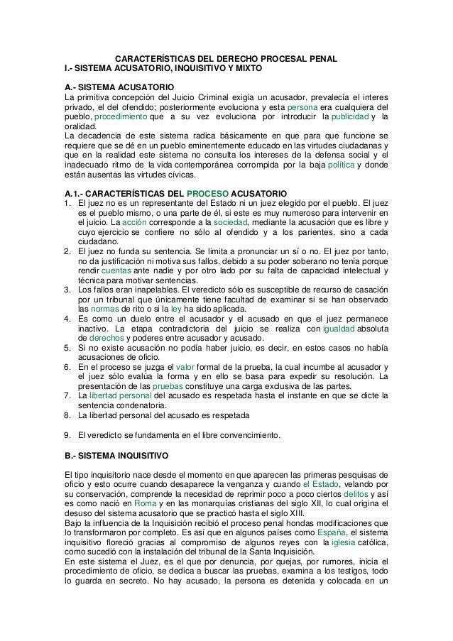 CARACTERÍSTICAS DEL DERECHO PROCESAL PENAL I.- SISTEMA ACUSATORIO, INQUISITIVO Y MIXTO A.- SISTEMA ACUSATORIO La primitiva...