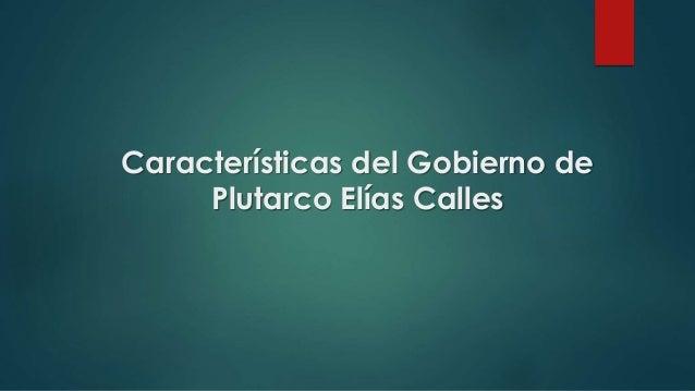Características del Gobierno de Plutarco Elías Calles