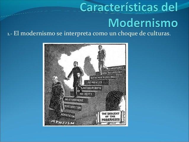 1.- El modernismo se interpreta como un choque de culturas.