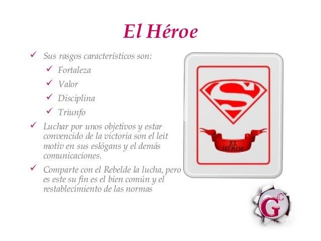 El Héroe Sus rasgos característicos son:    Fortaleza     Valor     Disciplina     Triunfo Luchar por unos objetivos...