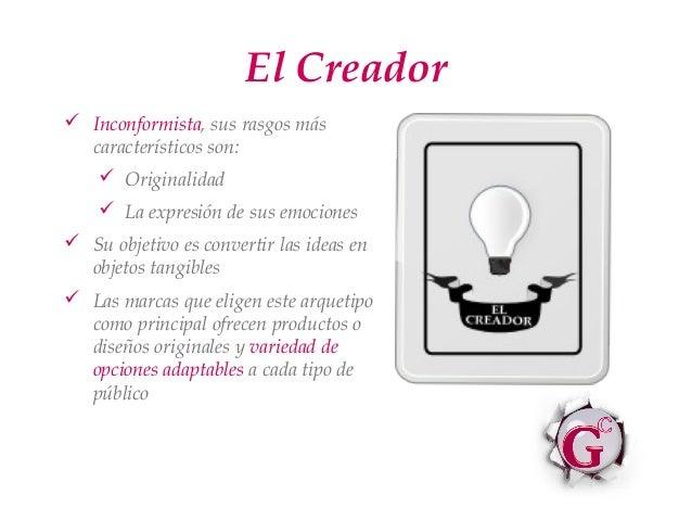 El Creador Inconformista, sus rasgos más  característicos son:     Originalidad     La expresión de sus emociones Su o...