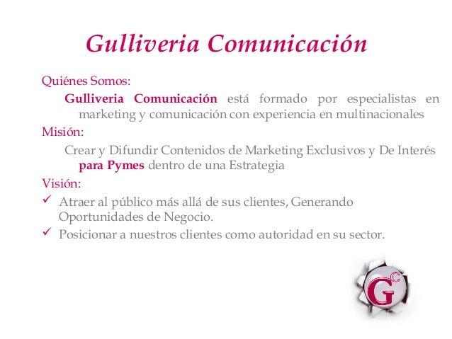 Gulliveria ComunicaciónQuiénes Somos:    Gulliveria Comunicación está formado por especialistas en      marketing y comuni...