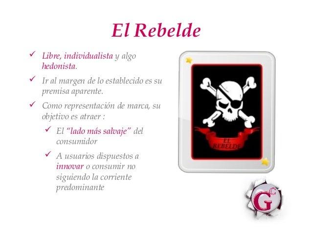 El Rebelde Libre, individualista y algo  hedonista. Ir al margen de lo establecido es su  premisa aparente. Como repres...