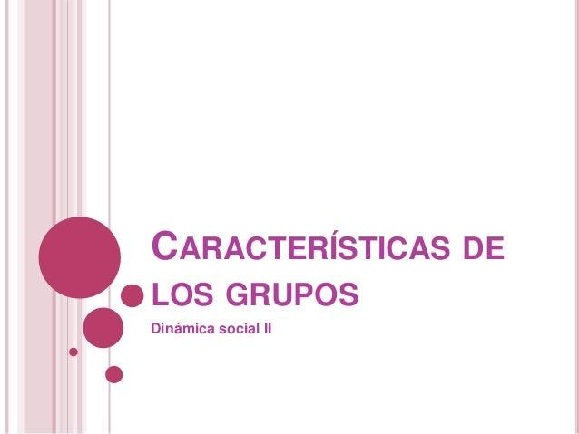 CARACTERÍSTICAS DE LOS GRUPOS Dinámica social II
