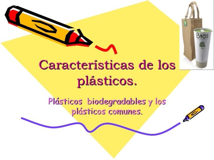 Características de los plásticos. Plásticos  biodegradables y los plásticos comunes.