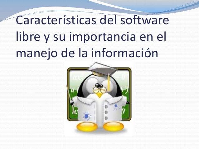 Características del softwarelibre y su importancia en elmanejo de la información