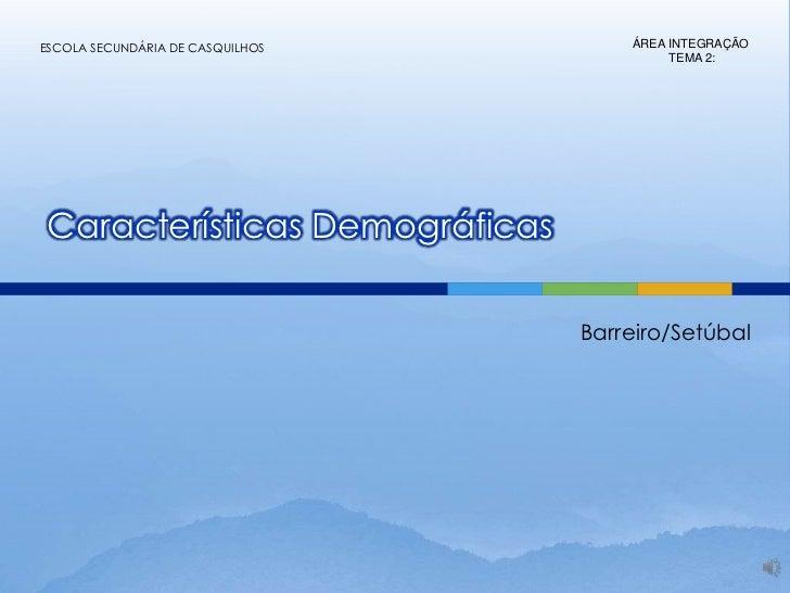 ESCOLA SECUNDÁRIA DE CASQUILHOS       ÁREA INTEGRAÇÃO                                           TEMA 2: Características De...