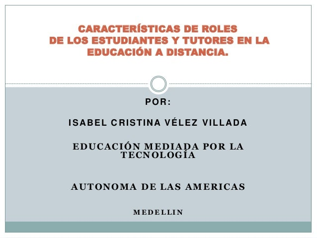 POR: ISABEL CRISTINA VÉLEZ VILLADA EDUCACIÓN MEDIADA POR LA TECNOLOGÍA AUTONOMA DE LAS AMERICAS M E D E L L I N CARACTERÍS...