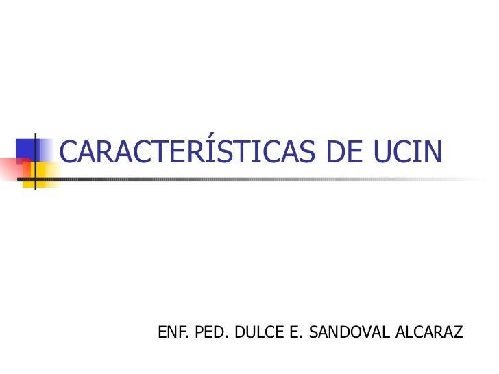 CARACTERÍSTICAS DE UCIN ENF. PED. DULCE E. SANDOVAL ALCARAZ