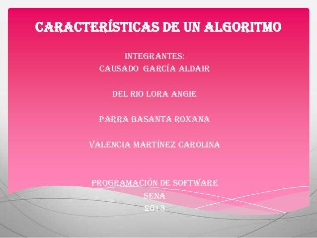Características de un algoritmo            Integrantes:        Causado García aldair          Del rio lora Angie        Pa...