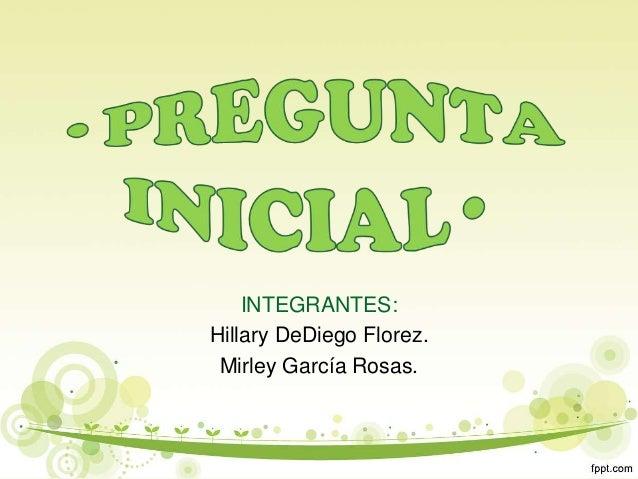 INTEGRANTES: Hillary DeDiego Florez. Mirley García Rosas.