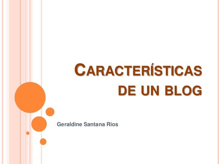 Características de un blog<br />Geraldine Santana Rios<br />