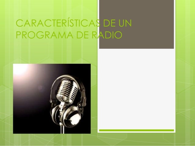 CARACTERÍSTICAS DE UN PROGRAMA DE RADIO