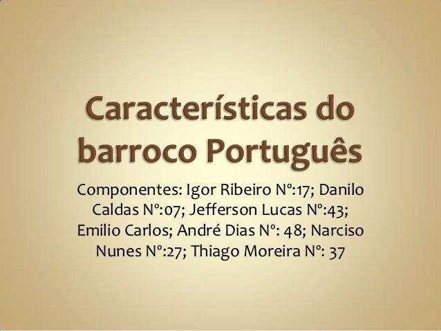 Componentes: Igor Ribeiro Nº:17; Danilo  Caldas Nº:07; Jefferson Lucas Nº:43;Emilio Carlos; André Dias Nº: 48; Narciso  Nu...