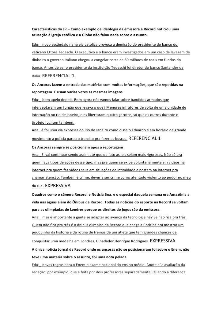 Características do JR – Como exemplo de ideologia da emissora a Record noticiou umaacusação à igreja católica e a Globo nã...