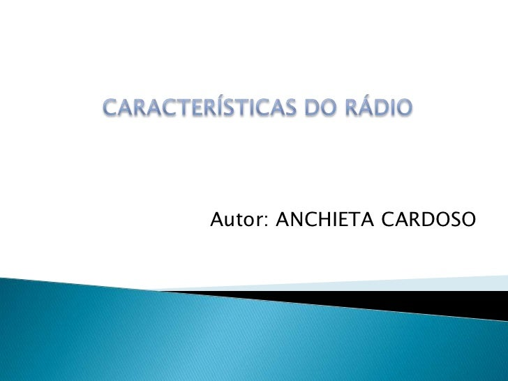 CARACTERÍSTICAS DO RÁDIO<br />Autor: ANCHIETA CARDOSO<br />