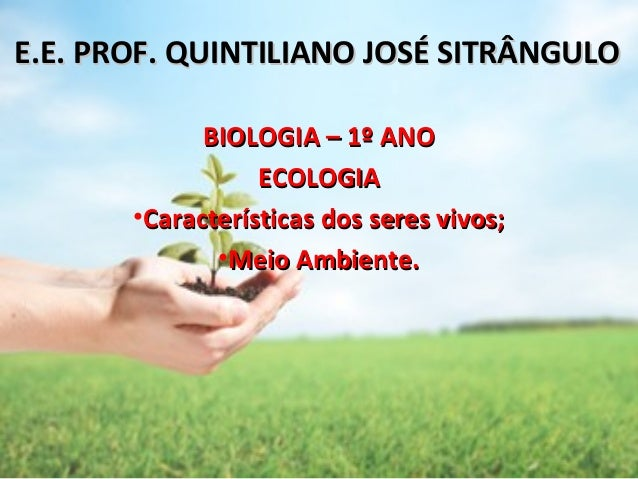 E.E. PROF. QUINTILIANO JOSÉ SITRÂNGULOE.E. PROF. QUINTILIANO JOSÉ SITRÂNGULO BIOLOGIA – 1º ANOBIOLOGIA – 1º ANO ECOLOGIAEC...