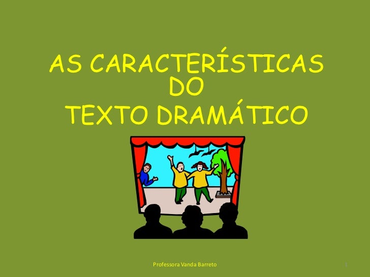 AS CARACTERÍSTICAS DO <br />TEXTO DRAMÁTICO<br />1<br />Professora Vanda Barreto<br />