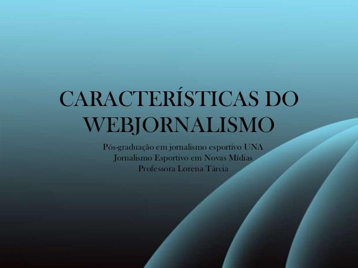 CARACTERÍSTICAS DO WEBJORNALISMO<br />Pós-graduação em jornalismo esportivo UNA<br />Jornalismo Esportivo em Novas Mídias<...