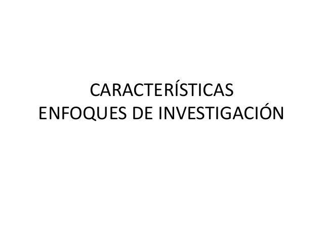 CARACTERÍSTICAS ENFOQUES DE INVESTIGACIÓN