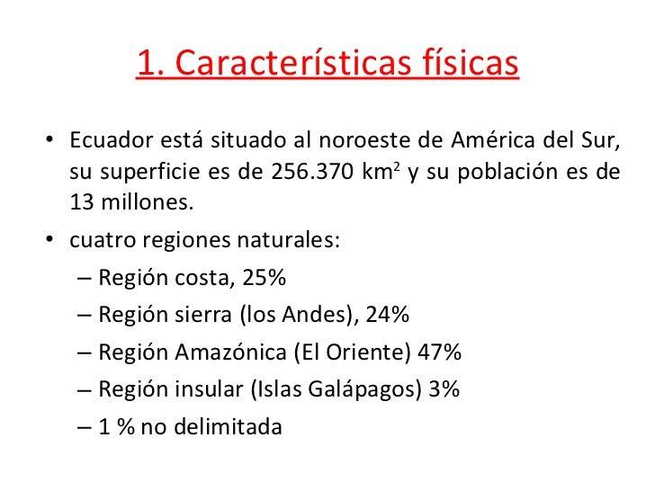 1. Características físicas <ul><li>Ecuador está situado al noroeste de América del Sur, su superficie es de 256.370 km 2  ...
