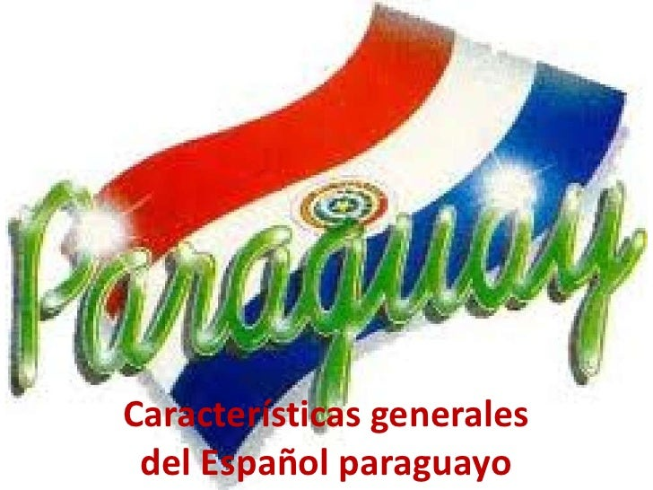 Características generalesdel Español paraguayo<br />