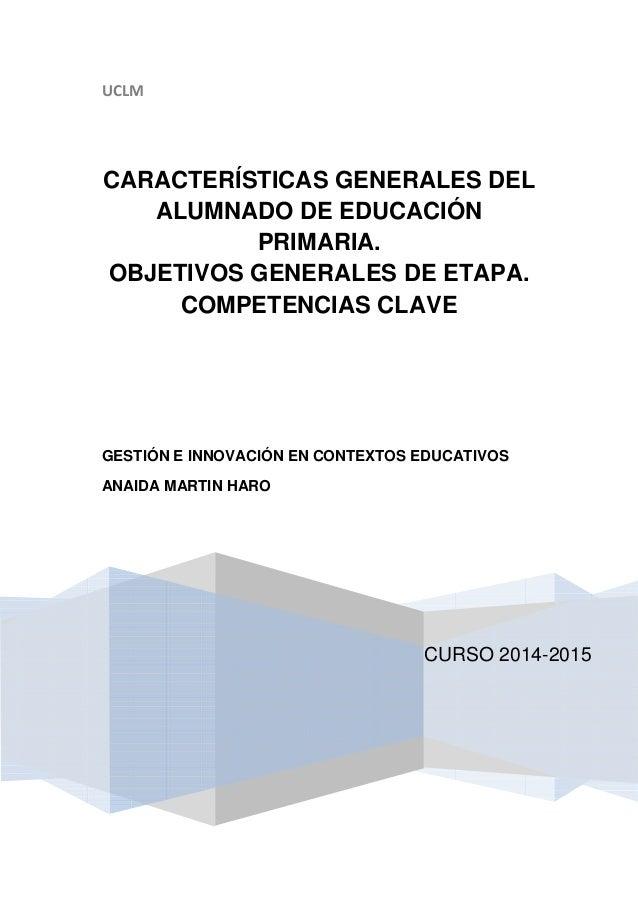UCLM  CARACTERÍSTICAS GENERALES DEL  ALUMNADO DE EDUCACIÓN  CURSO 2014-2015  PRIMARIA.  OBJETIVOS GENERALES DE ETAPA.  COM...