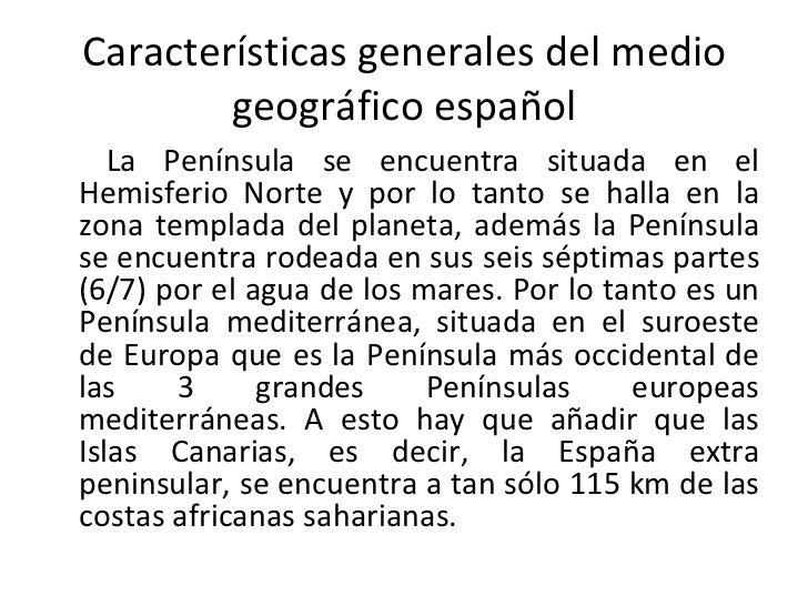 Características generales del medio geográfico español <ul><li>  La Península se encuentra situada en el Hemisferio Norte ...