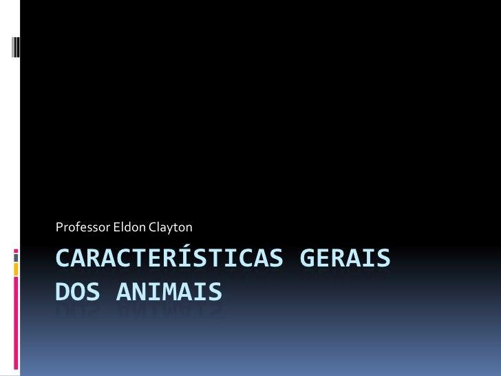 Professor Eldon ClaytonCARACTERÍSTICAS GERAISDOS ANIMAIS
