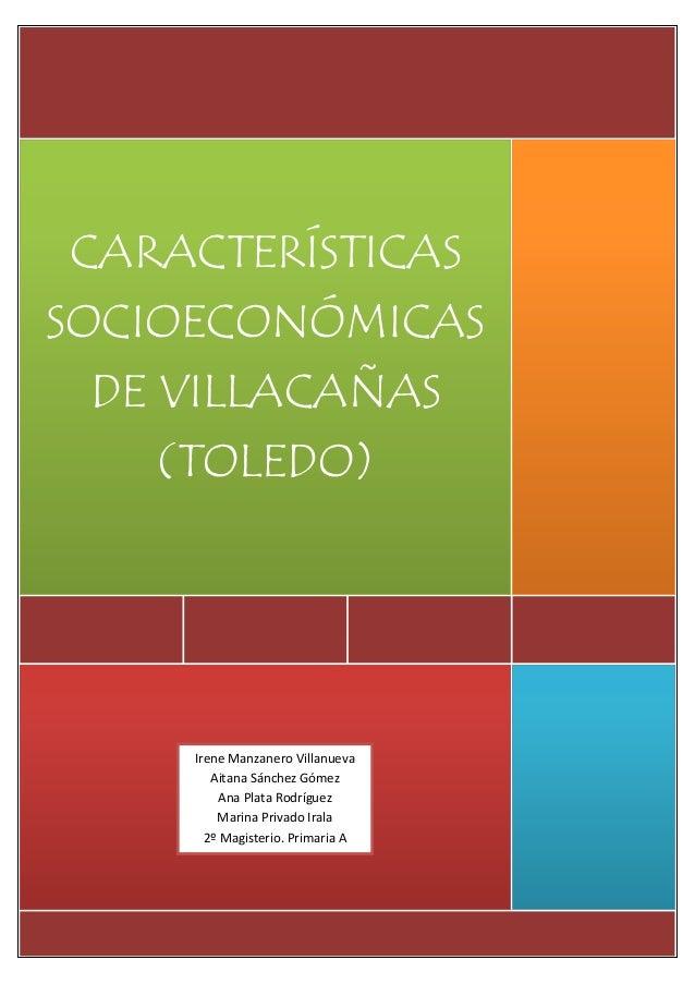 CARACTERÍSTICASSOCIOECONÓMICASDE VILLACAÑAS(TOLEDO)Irene Manzanero VillanuevaAitana Sánchez GómezAna Plata RodríguezMarina...