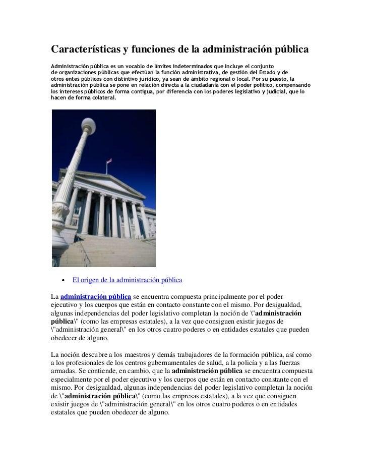 Características y funciones de la administración pública<br />Administración públicaes un vocablo de límites indeterminad...