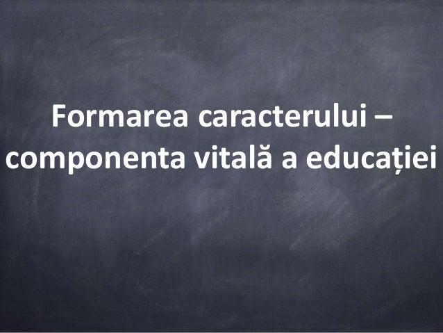 Formarea caracterului – componenta vitală a educației