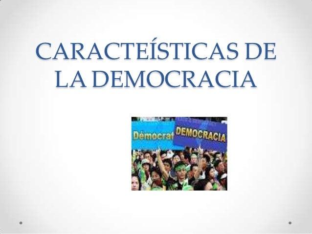 CARACTEÍSTICAS DE LA DEMOCRACIA