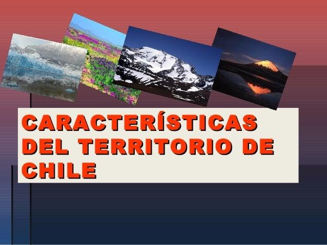 CARACTERÍSTICASDEL TERRITORIO DECHILE