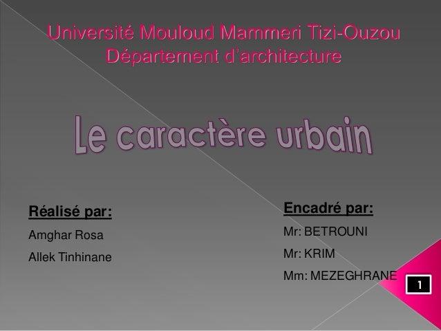 Université Mouloud Mammeri Tizi-Ouzou Département d'architecture 1 Réalisé par: Amghar Rosa Allek Tinhinane Encadré par: M...
