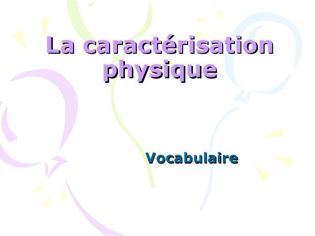 La caractérisationLa caractérisation physiquephysique VocabulaireVocabulaire