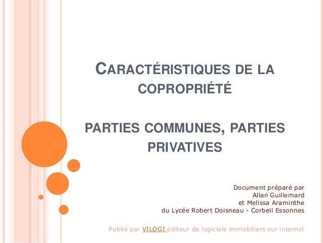 CARACTÉRISTIQUES DE LA COPROPRIÉTÉ PARTIES COMMUNES, PARTIES PRIVATIVES Document préparé par Allan Guillemard et Melissa A...